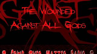 The Wounded Against All Gods