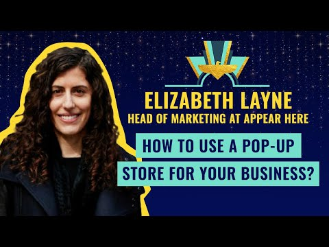 How to use a pop-up store for your business? By Elizabeth Layne from Appear Here