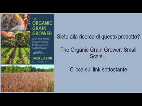 The Organic Grain Grower: Small Scale...