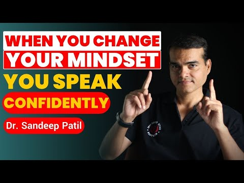 When You Change Your Mindset  You Speak Confidently | Dr. Sandeep Patil.