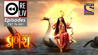 Weekly Reliv - Vighnaharta Ganesh - 28th December To 1st January 2021 - Episodes 797 To 801