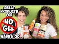 "GREAT Products for ""NO GEL"" Wash N' Go 