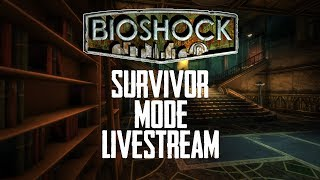 Bioshock Survivor Mode Gameplay Walkthrough | Bioshock Survivor Difficulty Livestream