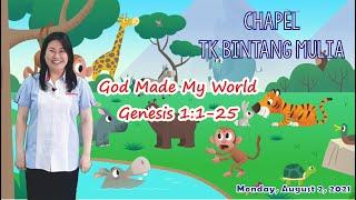 CHAPEL TK BINTANG MULIA - GOD MADE MY WORLD - Genesis 1:1-25