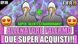 DUE SUPER ACQUISTI PER IL PALERMO!! TALENTI STRAORDINARI! FIFA 19: CARRIERA ALLENATORE PALERMO #10