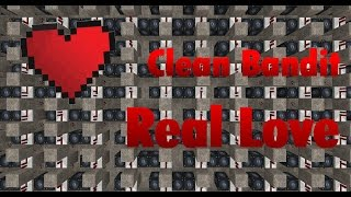 Clean Bandit - Real Love | Minecraft Note Block [FREE DOWNLOAD]