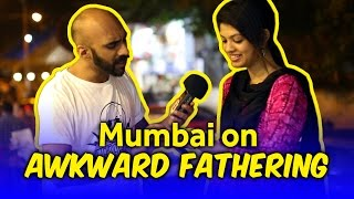 Mumbai On Awkward Fathering | Being Indian