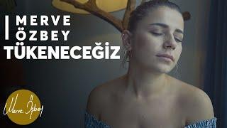 Merve Özbey - Tükeneceğiz | Akustik Video