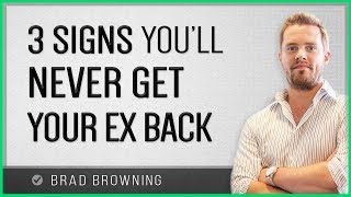 3 Signs You'll Never Get Your Ex Back