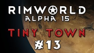 RimWorld - Tiny Town [Modded Alpha 15] - Episode 13