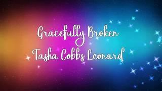 Gracefully Broken by Tasha Cobbs Leonard w/lyrics