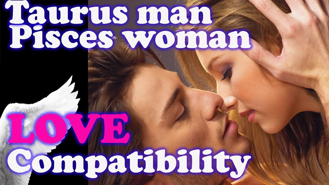 Woman and taurus man pisces #46 Pisces