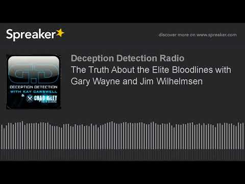 The Truth About the Elite Bloodlines with Gary Wayne and Jim Wilhelmsen