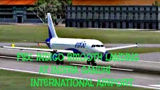 FSX: INDIGO SMOOTH LANDING AT INDIRA GANDHI INTERNATIONAL AIRPORT,DELHI,INDIA.