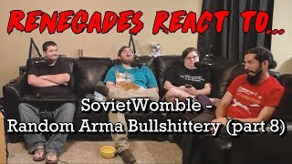Renegades React to... SovietWomble - Random Arma Bullshittery (part 8)