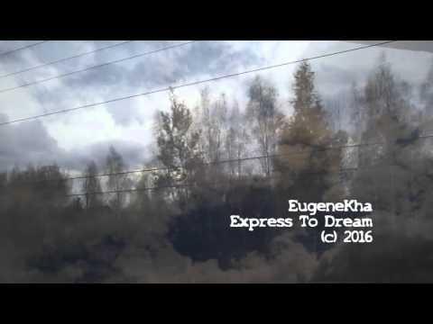 EugeneKha  -  EXPRESS TO DREAM (Live 2016)
