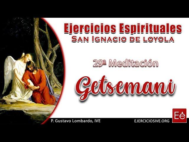 41 Getsemaní (29ª Meditación)