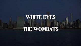 White Eyes (Lyrics) | The Wombats