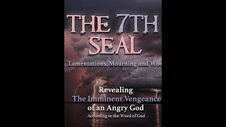 THE OPENING OF THE 7TH SEAL, AND THE SOON COMING GREAT TRIBULATION.
