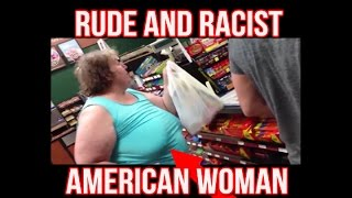 Rude Racist American Woman: Thank-you, Come Again
