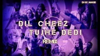 Dil Cheez Tujhe Dedi | AIRLIFT | Remix | DJ KK Jangid