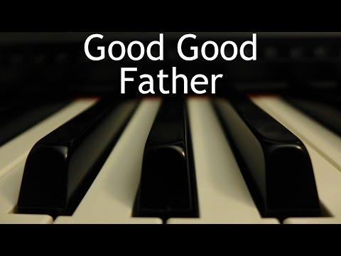 Good Good Father - piano instrumental cover with lyrics