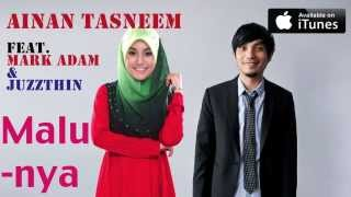 Repeat youtube video Ainan Tasneem - Malunya  feat Mark Adam & Juzzthin (versi promo) mp3 Full & Lirik