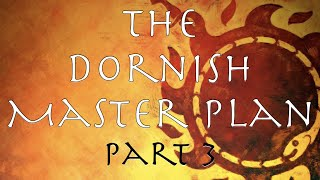 A Song Of Ice And Fire: The Dornish Master Plan Part 3