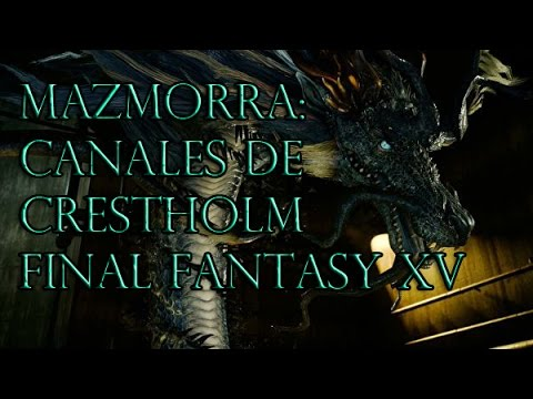 Mazmorra: Canales de Crestholm-Final Fantasy XV