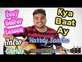 Kya Baat Ay | Harrdy Sandhu | Complete Guitar Lesson | Intro | Chords | Strumming | 2018