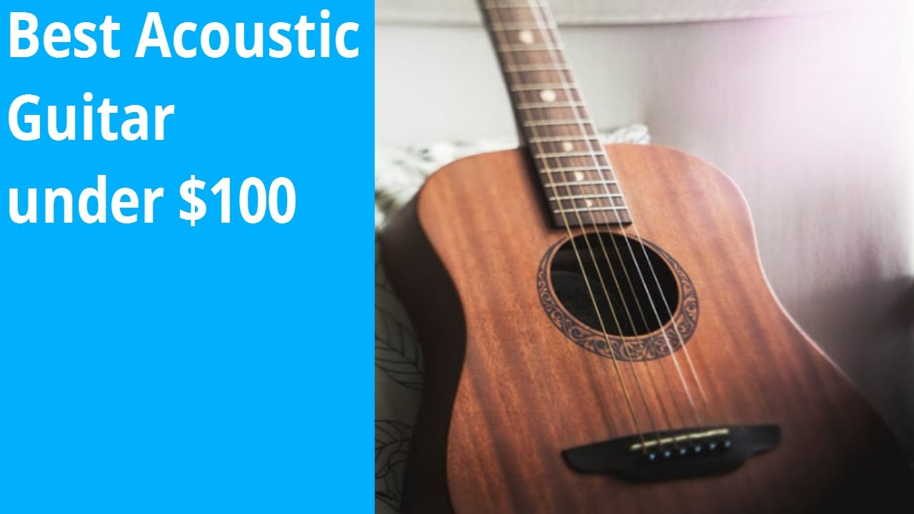 Best Acoustic Guitar Under 100 2017
