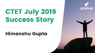 सफलता की कहानी: हिमांशु गुप्ता, सीटीईटी जुलाई 2019!