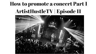 How To Promote A Concert Part 1 | ArtistHustle TV Episode 11