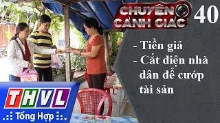 THVL | Chuyện cảnh giác - Kỳ 40: Tiền giả, cắt điện nhà dân để cướp tài sản