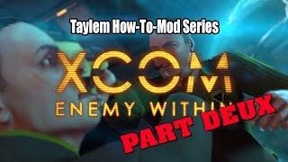 Taylem Mods - How-To Mod XCOM Again!!! Seriously!?!