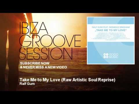 Ralf Gum - Take Me to My Love - Raw Artistic Soul Reprise - IbizaGrooveSession