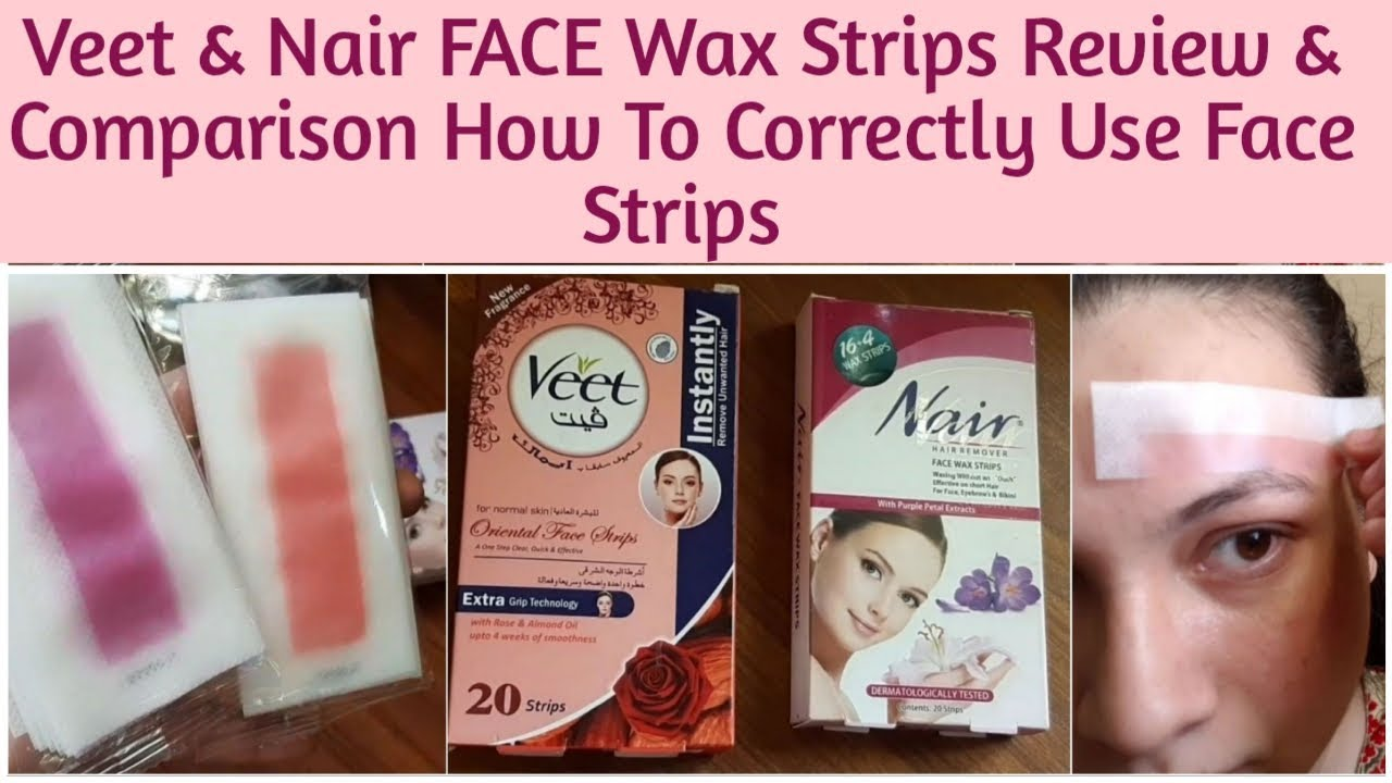 Veet Face Wax Strips Nair Face Wax Strips Comparison Review