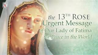 30 DAY TRIBUTE TO MARY  13TH ROSE :   Urgent Message of Our Lady of Fatima for Peace in the World