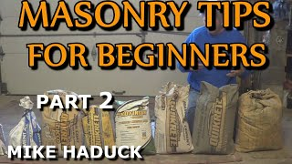 MASONRY TIPS FOR BEGINNERS (part 2 of 3) Mike Haduck