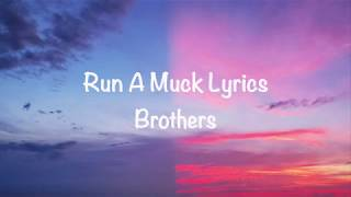 BROTHERS Run A Muck - lyrics