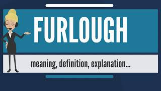 What is FURLOUGH? What does FURLOUGH mean? FURLOUGH meaning, definition & explanation
