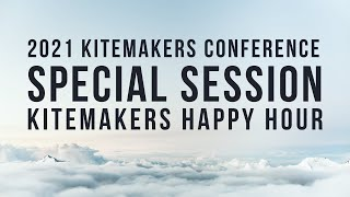 2021 Kitemakers Conference - Special Session - Kitemakers Happy Hour