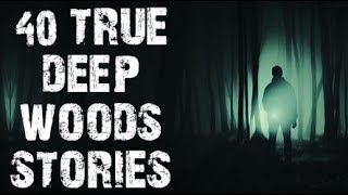 40 TRUE Terrifying Deep Woods & Middle Of Nowhere Stories | Mega Compilation | (Scary Stories)
