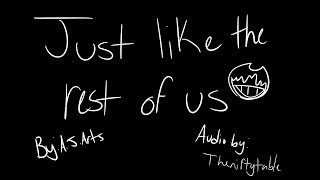 """""""JUST LIKE THE REST OF US!"""" - A Fanmade Animatic"""