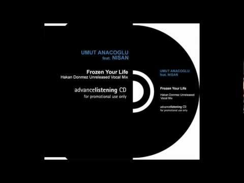 Umut Anacoglu feat. Nisan - Frozen Your Life (Hakan Donmez Unreleased Vocal Mix) PROMO 2009
