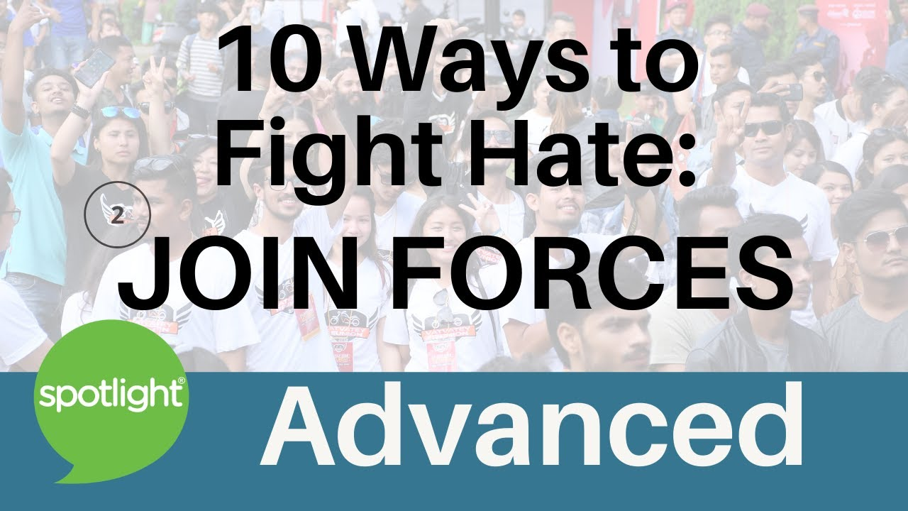 10 Ways to Fight Hate: Join Forces    ADVANCED   practice English with Spotlight