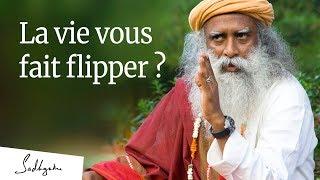 La Vie Vous Fait Flipper ? | Sadhguru