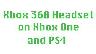 How to connect an Xbox 360 headset to an Xbox one and PS4