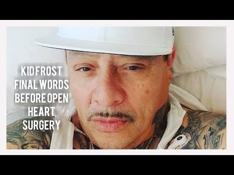 Kid Frost Final Words Before Open Heart Surgery  This Is For The Raza