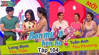 BẠN MUỐN HẸN HÒ - Tập 104 | Long Định - Thu Thảo | Tuấn Anh - Thu Phương | 05/10/2015